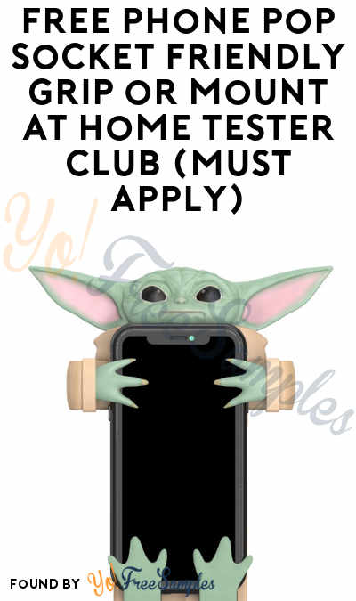 FREE Phone Pop Socket Friendly Grip or Mount At Home Tester Club (Must Apply)
