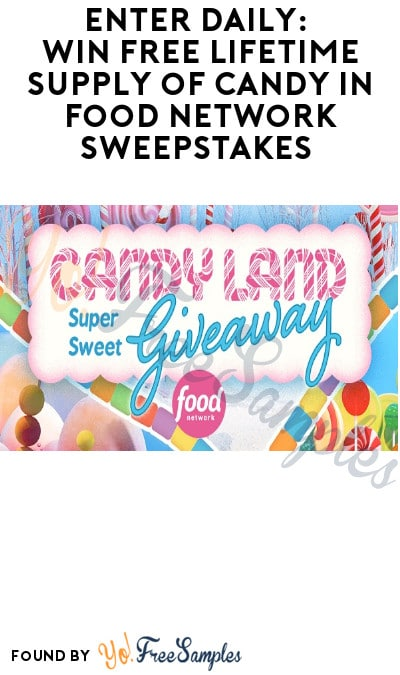 Enter Daily: Win FREE Lifetime Supply of Candy in Food Network Sweepstakes (Ages 21 & Older Only)