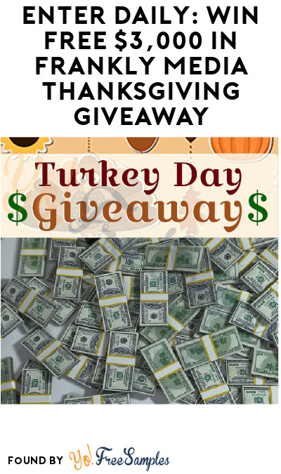 Enter Daily: Win FREE $3,000 in Frankly Media Thanksgiving Giveaway