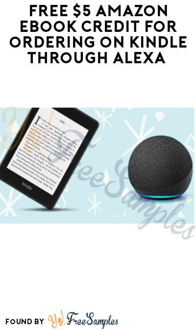 FREE $5 Amazon eBook Credit for ordering on Kindle through Alexa (Free eBook Applies)
