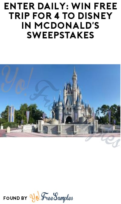 Enter Daily: Win FREE Trip for 4 to Disney in McDonald's Sweepstakes