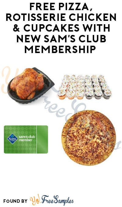 FREE Pizza, Rotisserie Chicken & Cupcakes with New Sam's Club Membership (Credit Card Required)