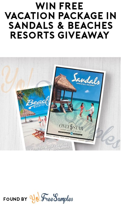 Win FREE Vacation Package in Sandals & Beaches Resorts Giveaway