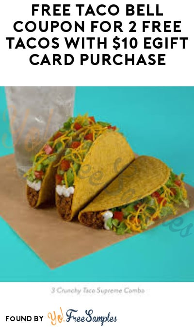 FREE Taco Bell Coupon for 2 FREE Tacos with $10 eGift Card Purchase