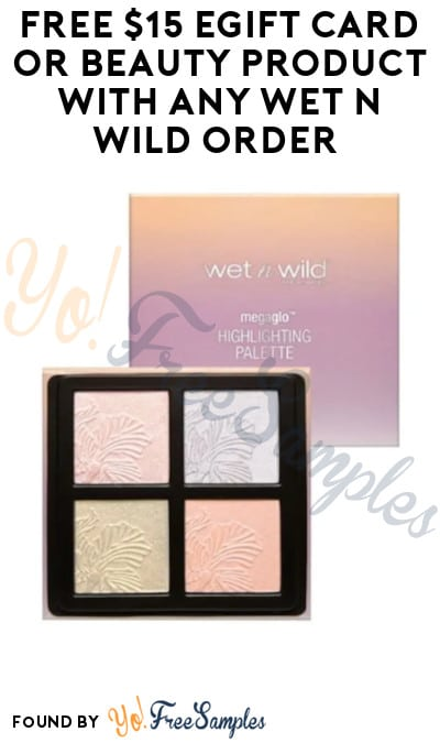 FREE $15 eGift Card or Beauty Product with any Wet n Wild Order (Code Required + Online Only)