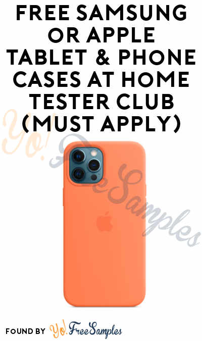 Tons Of FREE Samsung or Apple Tablet & Phone Cases At Home Tester Club (Must Apply)
