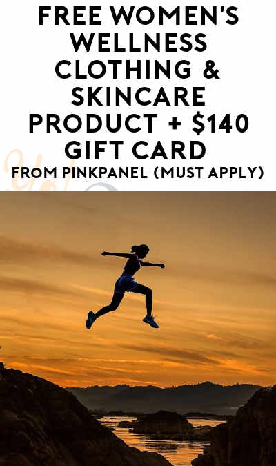 FREE Women's Wellness Clothing & Skincare Product + $140 Gift Card From PinkPanel (Must Apply)
