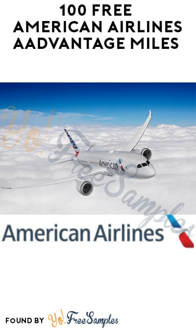 100 FREE American Airlines AAdvantage Miles (Loyalty Account Required)