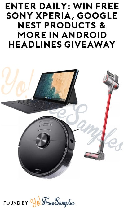 Enter Daily: Win FREE Sony Xperia, Google Nest Products & More in Android Headlines Giveaway
