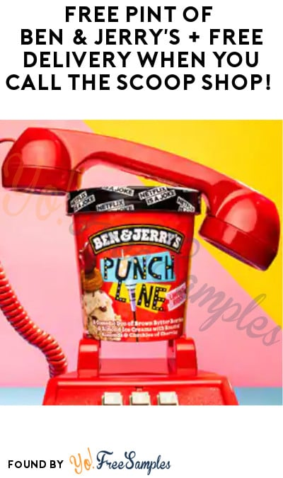 FREE Pint of Ben & Jerry's + FREE Delivery When You Call the Scoop Shop!