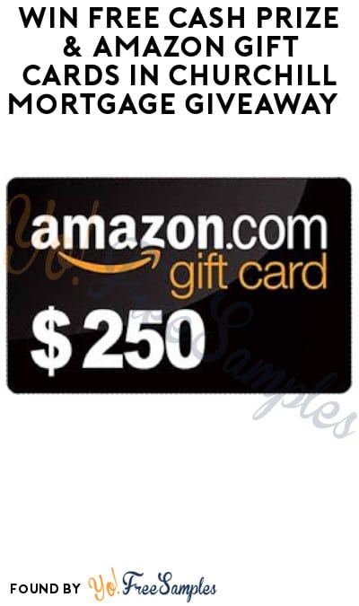 Win FREE Cash Prize & Amazon Gift Cards in Churchill Mortgage Giveaway