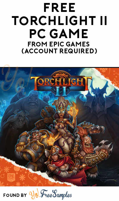 FREE Torchlight II PC Game From Epic Games (Account Required)