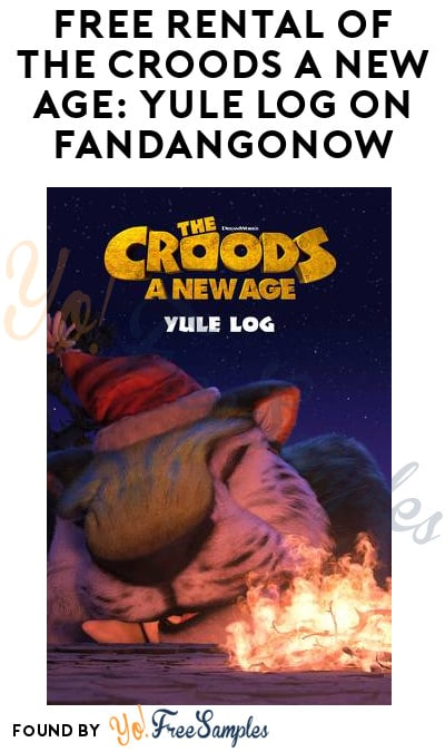 FREE Rental of The Croods A New Age: Yule Log on FandangoNow (Account Required)