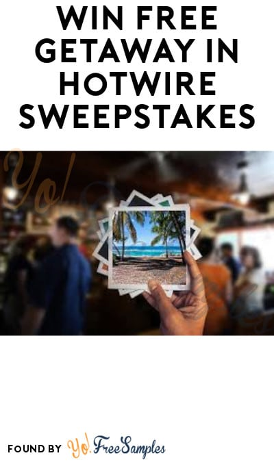 Win FREE Getaway in Hotwire Sweepstakes (Ages 21 & Older Only)