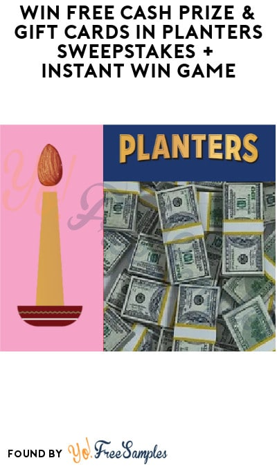 Win FREE Cash Prize & Gift Cards in Planters Sweepstakes + Instant Win Game