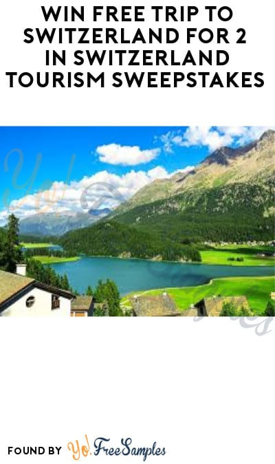 Win FREE Trip to Switzerland for 2 in Switzerland Tourism Sweepstakes