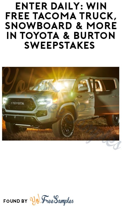 Enter Daily: Win FREE Tacoma Truck, Snowboard & More in Toyota & Burton Sweepstakes (Ages 21 & Older Only)