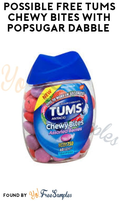 Possible FREE Tums Chewy Bites with Popsugar Dabble (Select Accounts Only)