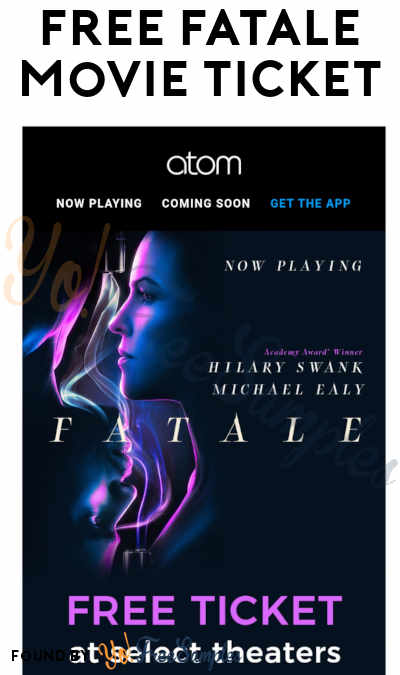 FREE FATALE Movie Ticket from Atom Tickets