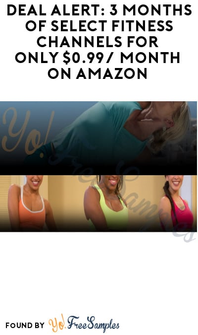 DEAL ALERT: 3 Months of Select Fitness Channels for Only $0.99/ Month on Amazon (Credit Card + Prime Required)