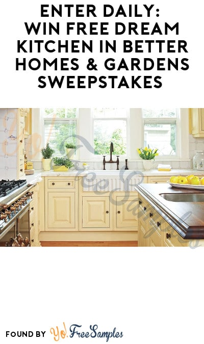 Enter Daily: Win FREE Dream Kitchen in Better Homes & Gardens Sweepstakes (Ages 21 & Older Only)