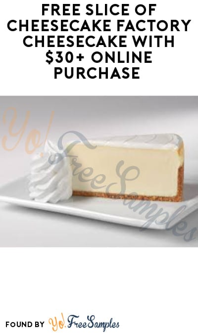FREE Slice of Cheesecake Factory Cheesecake with $30+ Online Purchase (Code Required)