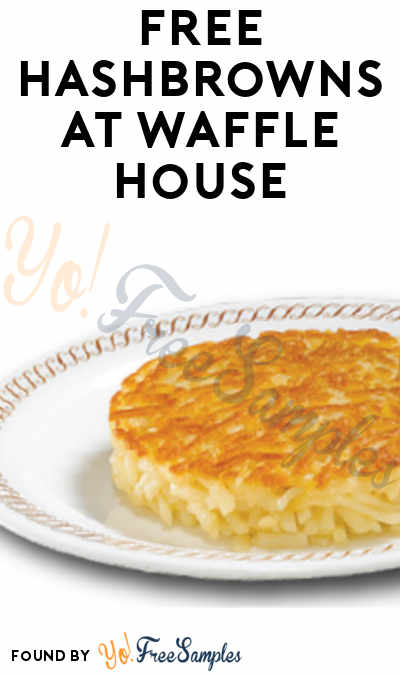 FREE Hashbrowns at Waffle House