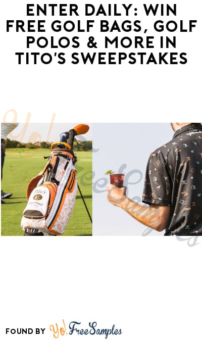 Enter Daily: Win FREE Golf Bags, Golf Polos & More in Tito's Sweepstakes (Ages 21 & Older Only)