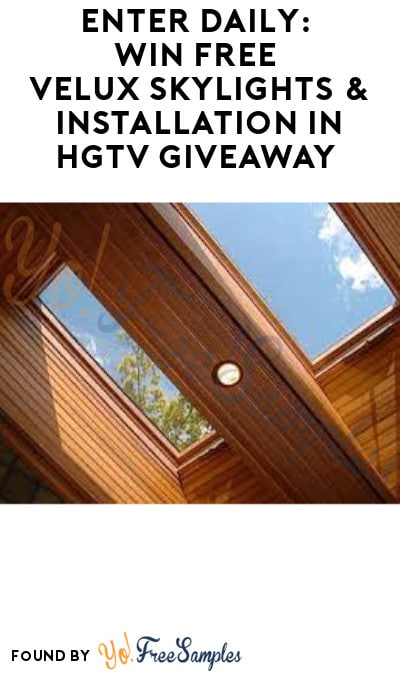 Enter Daily: Win FREE Velux Skylights & Installation in HGTV Giveaway (Ages 21 & Older Only)