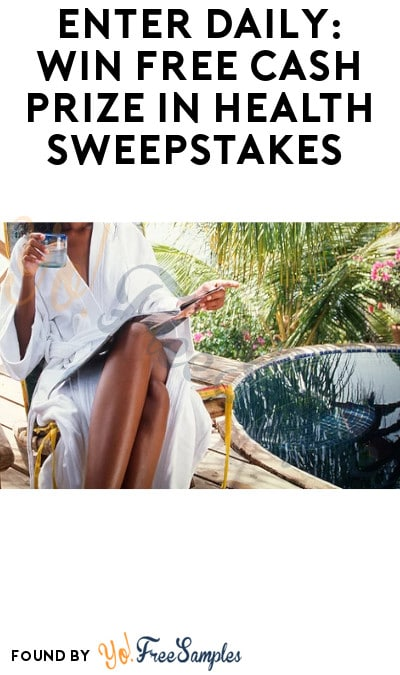 Enter Daily: Win FREE Cash Prize in Health Sweepstakes (Ages 21 & Older Only)