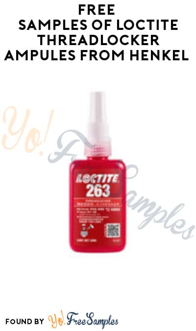FREE Samples of Loctite Threadlocker Ampules from Henkel (Company Name Required)