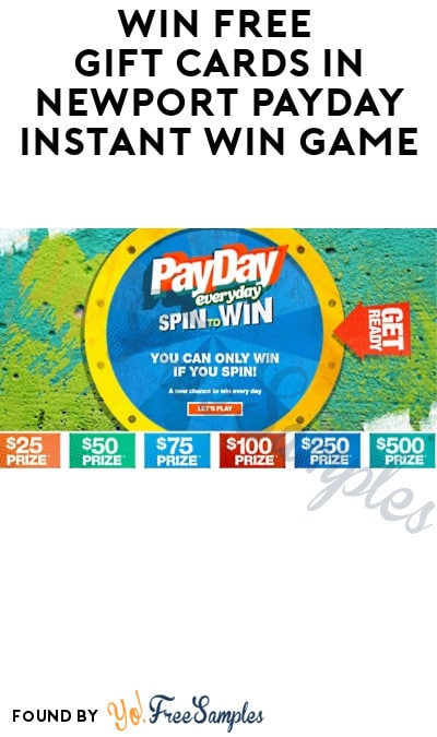 Enter Daily: Win FREE Gift Cards in Newport Payday Instant Win Game (Ages 21 & Older)