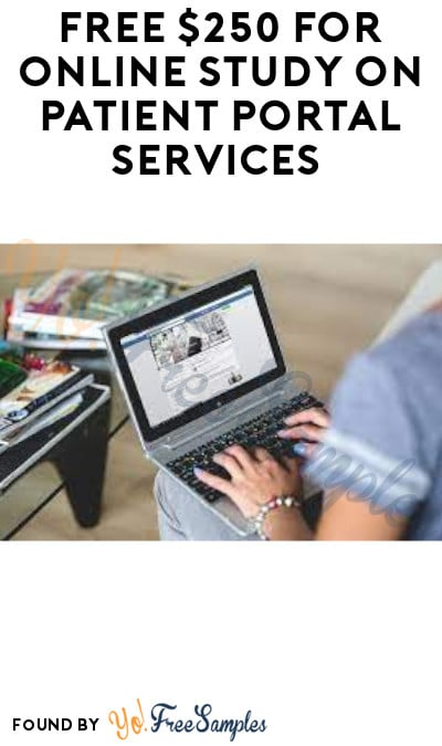 FREE $250 for Online Study on Patient Portal Services (Must Apply)
