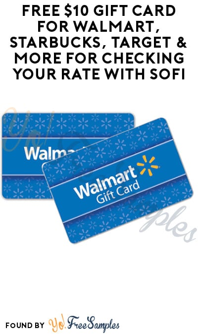FREE $10 Gift Card for Walmart, Starbucks, Target & More for Checking Your Rate with SoFi