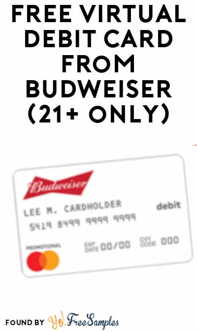 FREE Virtual Debit Card from Budweiser (21+ Only)