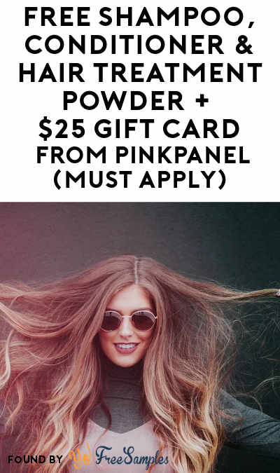 FREE Shampoo, Conditioner & Hair Treatment Powder + $25 Gift Card From PinkPanel (Must Apply)