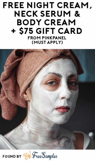 FREE Night Cream, Neck Serum & Body Cream + $75 Gift Card From PinkPanel (Must Apply)