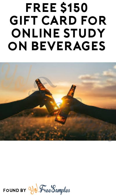 FREE $150 Gift Card for Online Study on Beverages (Ages 21 & Older Only + Must Apply)