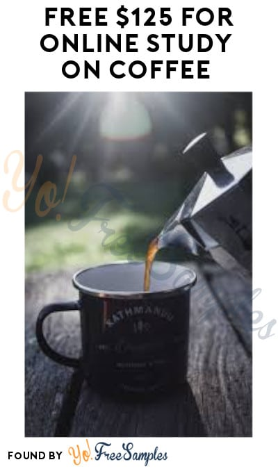 FREE $125 for Online Study on Coffee (Ages 21 & Older Only + Must Apply)