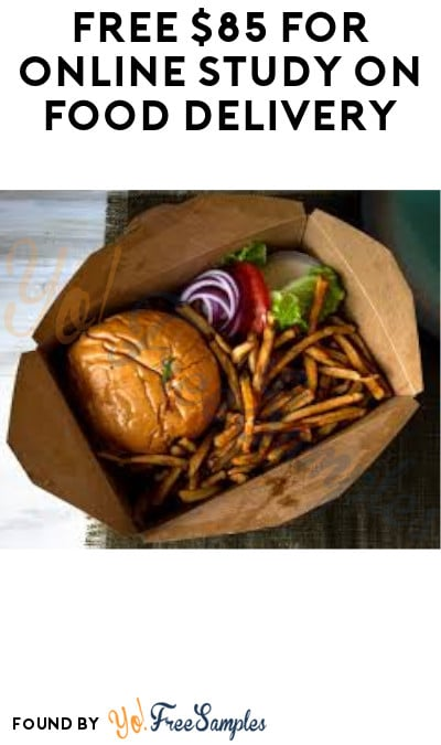 FREE $85 for Online Study on Food Delivery (Must Apply)