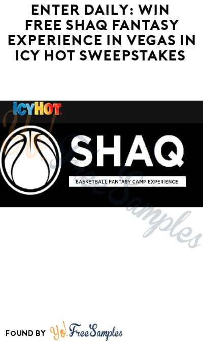 Enter Daily: Win FREE Shaq Fantasy Experience in Vegas in Icy Hot Sweepstakes (Ages 21 & Older Only)