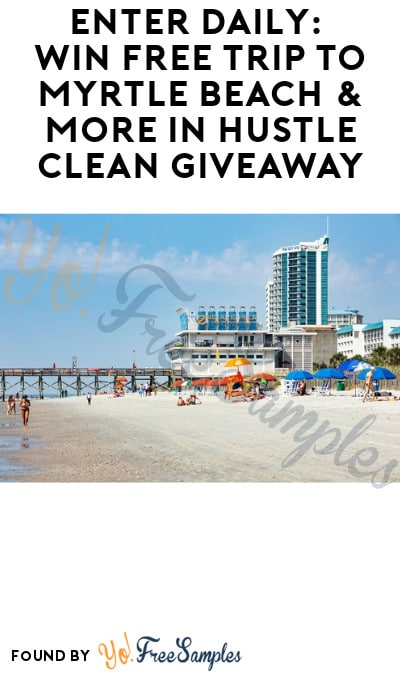 Win FREE Trip to Myrtle Beach & More in Hustle Clean Giveaway (Ages 25 & Older Only)