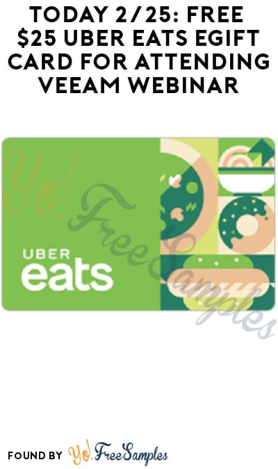 Today 2/25: FREE $25 Uber Eats eGift Card for Attending Veeam Webinar (Business Email Required)