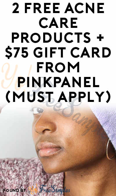 2 FREE Acne Care Products + $75 Gift Card From PinkPanel (Must Apply)
