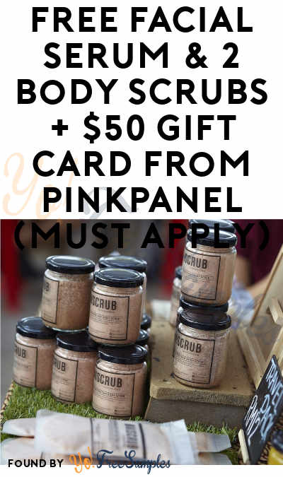 FREE Facial Serum & 2 Body Scrubs + $50 Gift Card From PinkPanel (Must Apply)