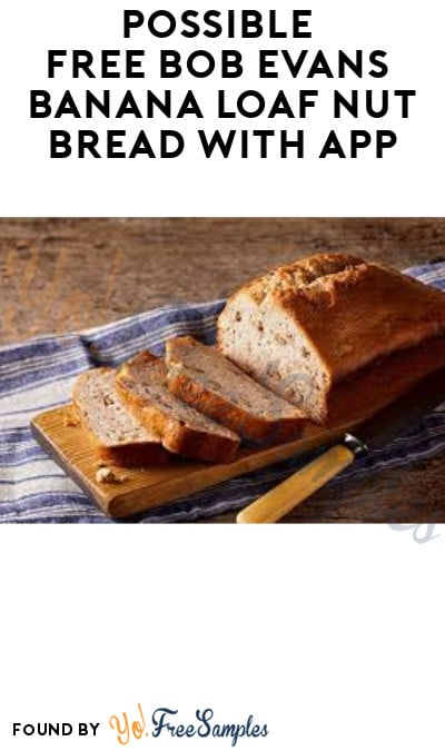 Possible FREE Bob Evans Banana Loaf Nut Bread with App