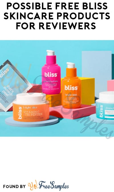 Possible FREE Bliss Skincare Products for Reviewers (Must Apply)