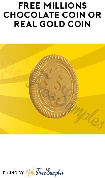 Possible FREE Millions Chocolate Coin or Real Gold Coin!