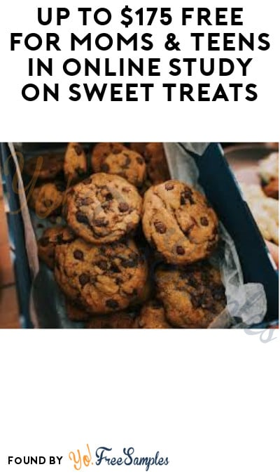 Up to $175 FREE for Moms & Teens in Online Study on Sweet Treats (Must Apply)