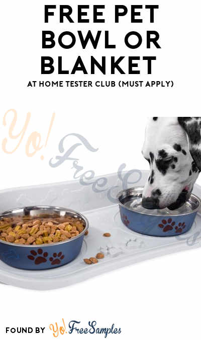 FREE Pet Bowl or Blanket At Home Tester Club (Must Apply)